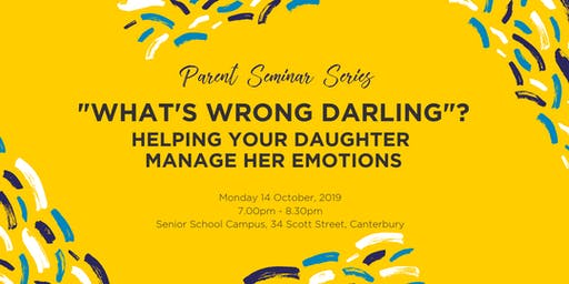 "Parent Seminar Series: ""What's wrong darling?"" - Helping your daughter manage her emotions"