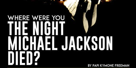 The Night Michael Jackson Died. tickets