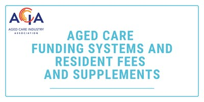 Aged Care Funding Systems and Resident Fees and Supplements