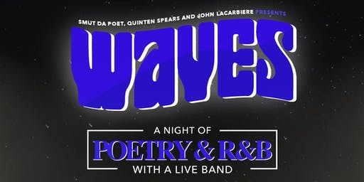 Smut Da Poet, Quinten Spears and John Lacarbiere Presents WAVES A Night Of Poetry and R&B With Live Band