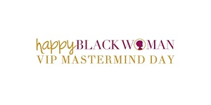 Happy Black Woman VIP Mastermind Day - Charlotte