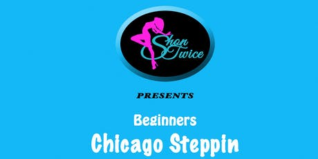 Shon Twice & Co Beginners Chicago Steppin Series tickets