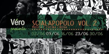 Scialapopolo VOL. 2 / musica e cucina libera biglietti