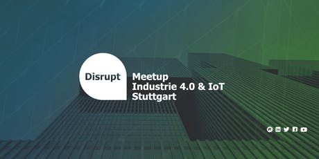 Disrupt Meetup | Industrie 4.0 & IoT Stuttgart tickets