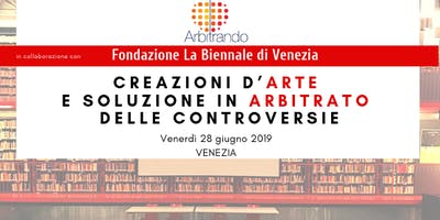 """Evento Arte e Arbitrato a Venezia:""""CREAZIONI D'ARTE E SOLUZIONE IN ARBITRATO DELLE CONTROVERSIE"""""""
