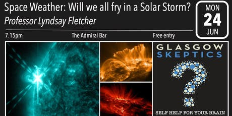 Glasgow Skeptics Presents: Space Weather: Will we all fry in a Solar Storm? tickets