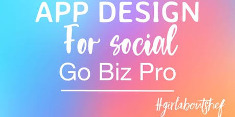 Graphic App Design for Business - Go Pro on your Social Media!  tickets