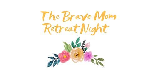The Brave Mom Retreat Night for Women