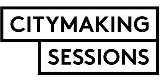 Citymaking Sessions + Thornton Lecture