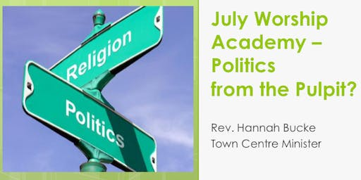 Worship Academy - 'Politics from the Pulpit?' with Rev Hannah Bucke