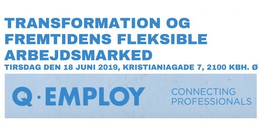 TRANSFORMATION: FREMTIDENS FLEKSIBLE ARBEJDSMARKED. Qemploy Workshop
