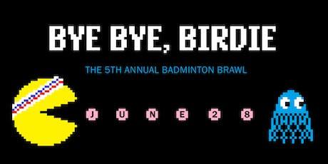 Badminton Brawl V: Bye Bye, Birdie tickets