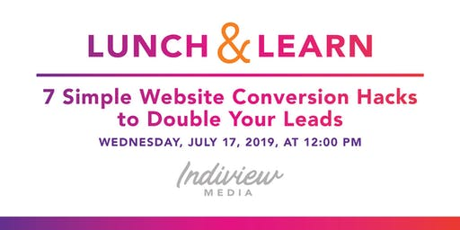 Lunch & Learn: 7 Simple Website Conversion Hacks to Double Your Leads