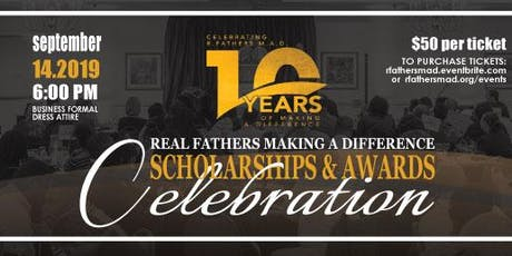 2019 Scholarships & Awards Celebration - Real Fathers Making a Difference's 10th Anniversary  tickets
