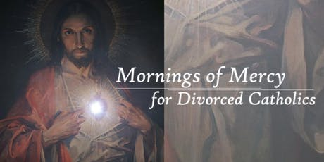 Morning of Mercy for Divorced Catholics - August 10, 2019 tickets