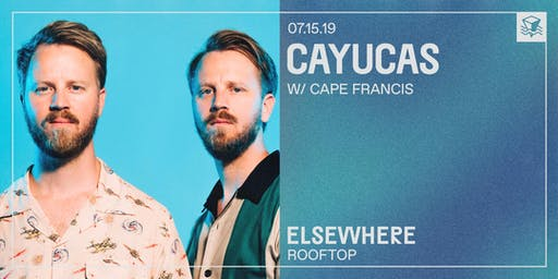 Cayucas @ Elsewhere (Rooftop)