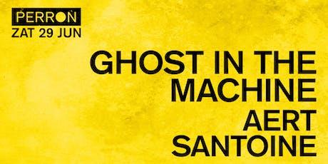 GHOST IN THE MACHINE, AERT, SANTOINE tickets