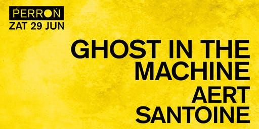 GHOST IN THE MACHINE, AERT, SANTOINE