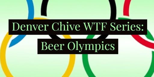 Denver Chive WTF Event: Beer Olympics