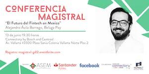 """Conferencia Magistral """"El Futuro del Fintech en Mexico"""""""
