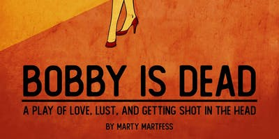 Bobby is Dead-A tale of Love, Lust and Getting Shot in the Head.