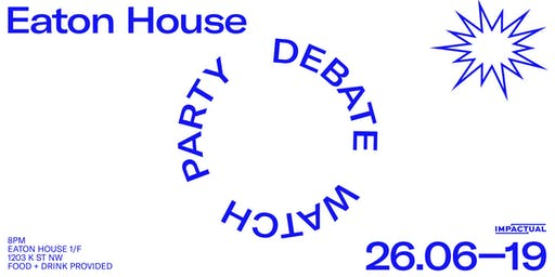 Impactual invites you to our Democratic Debate Watch Party at Eaton House
