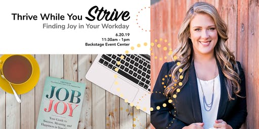 Thrive While You Strive: Finding Joy in Your Workday