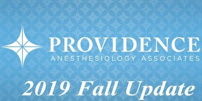 Providence Anesthesiology Associates, PA  2019 Annual Update
