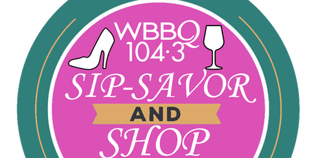 WBBQ 104.3 - Sip Savor and Shop tickets