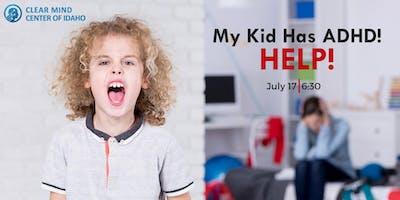 My Kid has ADHD - HELP!