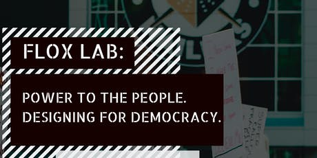 FLOX LAB: Power to the people. Designing for Democracy.  tickets