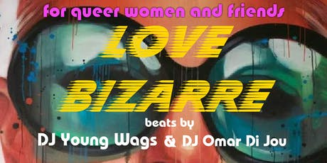 LOVE BIZARRE -A party for queer women and their friends tickets