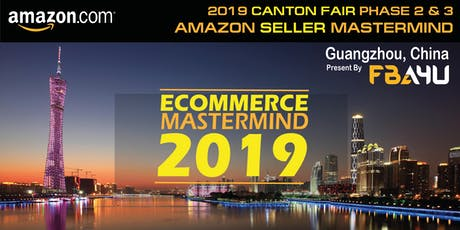 FBA4U - Amazon Sellers MASTERMIND's - Canton Fair - Phase 2 & 3 tickets