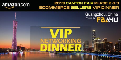 FBA4U - Amazon Sellers VIP Networking Dinner - Canton Fair - Phase 2 & 3 tickets