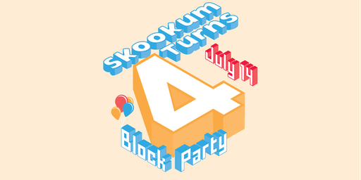 Skookum Turns 4! Block Party