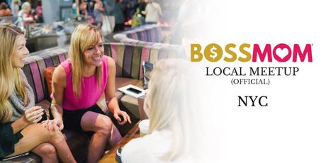 BOSS MOM LOCAL NYC MEETUP tickets
