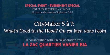 CityMaker 5 à 7: What's Good in the Hood? On est bien dans l'coin! tickets