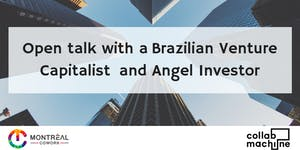 Open talk with a Brazilian Venture Capitalist and...