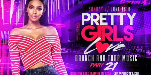 Pretty Girls Love Brunch & Trap Music