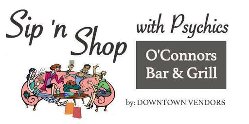 Sip N SHOP with Psychic Readings at O'Connors American Bar & Grill by DOWNTOWN VENDORS