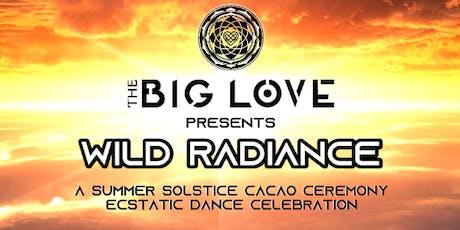 THE BIG LOVE: Wild Radiance--Ecstatic Dance Summer Solstice Celebration tickets