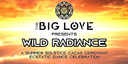 THE BIG LOVE: Wild Radiance--Ecstatic Dance Summer Solstice Celebration