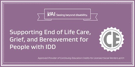 Supporting End-of-Life Care, Grief, and Bereavement for People with I/DD tickets