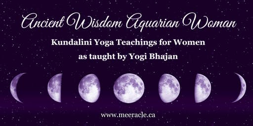 Ancient Wisdom Aquarian Woman ~ Kundalini Yoga Teachings for Women