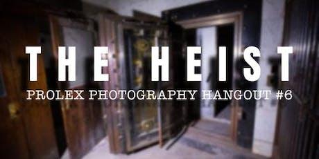 The Heist | Prolex Photography Hangout #6 tickets