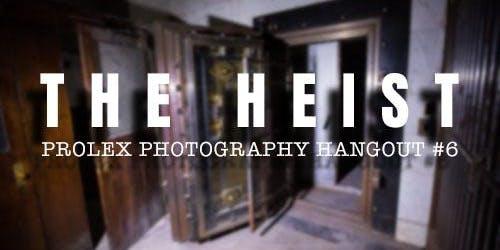 The Heist | Prolex Photography Hangout #6