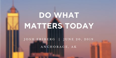 DO WHAT MATTERS TODAY - Josh Friberg  tickets