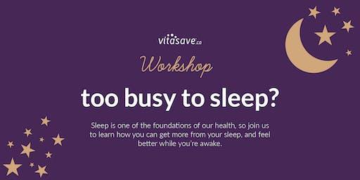 Too Busy to Sleep?