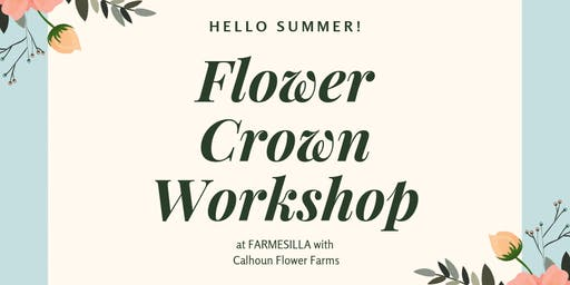 Flower Crown Workshop at FARMesilla with Calhoun Flower Farms