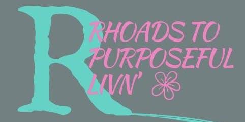 Rhoads to Purposeful Livn' Womens Day Retreat